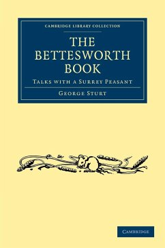 The Bettesworth Book: Talks with a Surrey Peasant - Sturt, George