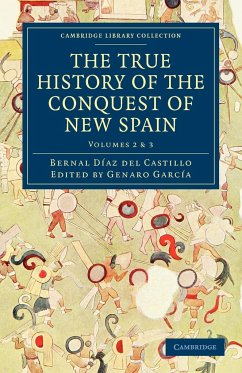 The True History of the Conquest of New Spain - Bernal, Diaz Del Castillo Daz Del Castillo, Bernal Diaz del Castillo, Bernal