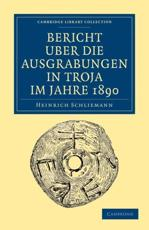 Bericht Ãœber die Ausgrabungen in Troja im Jahre 1890 - Heinrich Schliemann