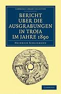 Bericht Uber die Ausgrabungen in Troja im Jahre 1890 (Cambridge Library Collection - Archaeology)