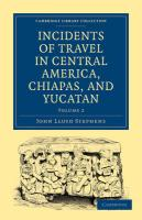 Incidents of Travel in Central America, Chiapas, and Yucatan - Volume 2