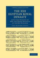 The XXII. Egyptian Royal Dynasty, with Some Remarks on XXVI, and Other Dynasties of the New Kingdom (Cambridge Library Collection - Archaeology)