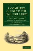 A Complete Guide to the English Lakes, Comprising Minute Directions for the Tourist: With Mr. Wordsworth's Description of the Scenery of the Country, ... Library Collection - Life Sciences)