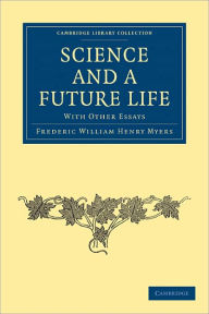 Science and a Future Life: with Other Essays - Frederic William Henry Myers