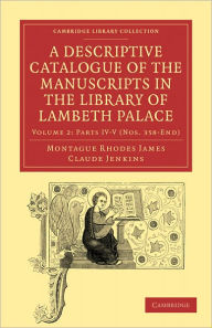 A Descriptive Catalogue of the Manuscripts in the Library of Lambeth Palace - Montague Rhodes James
