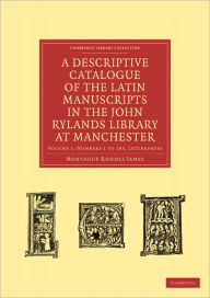 A Descriptive Catalogue of the Latin Manuscripts in the John Rylands Library at Manchester - Montague Rhodes James