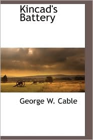 Kincad's Battery - George W. Cable