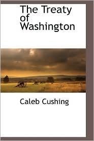 The Treaty Of Washington - Caleb Cushing