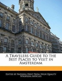 A Travelers Guide to the Best Places to Visit in Amsterdam - Holt, Natasha