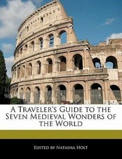 A Traveler's Guide to the Seven Medieval Wonders of the World - Holt, Natasha