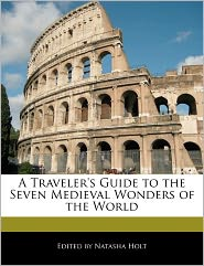 A Traveler's Guide to the Seven Medieval Wonders of the World - Natasha Holt