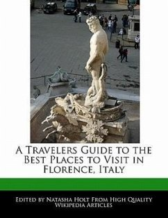 A Travelers Guide to the Best Places to Visit in Florence, Italy - Holt, Natasha
