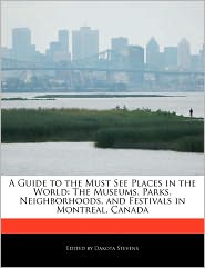 A Guide to the Must See Places in the World: The Museums, Parks, Neighborhoods, and Festivals in Montreal, Canada - Dakota Stevens