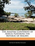 The Amazing Continent of Africa: Featuring the Republic of Malawi