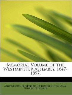 Memorial Volume of the Westminster Assembly. 1647-1897. - Anonymous Presbyterian Church in the U. S. A. General Assembly