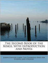 The Second Book Of The Kings, With Introduction And Notes - Joseph Rawson Lumby