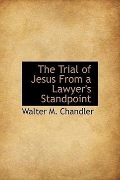 The Trial of Jesus from a Lawyer's Standpoint - Chandler, Walter M.