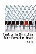 Travels on the Shores of the Baltic. Extended to Moscow