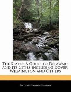 The States: A Guide to Delaware and Its Cities Including Dover, Wilmington and Others - Hartsoe, Holden Holden, Anthony