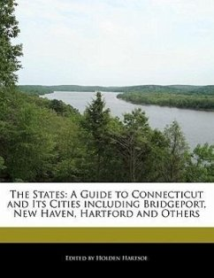 The States: A Guide to Connecticut and Its Cities Including Bridgeport, New Haven, Hartford and Others - Hartsoe, Holden Holden, Anthony