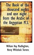 The Book of the Thousand Nights and One Night: From the Arabic of the Aegyptian M.S.