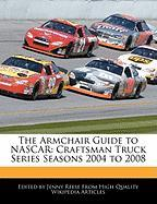 The Armchair Guide to NASCAR: Craftsman Truck Series Seasons 2004 to 2008