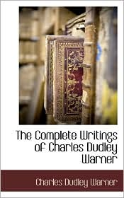 The Complete Writings Of Charles Dudley Warner - Charles Dudley Warner