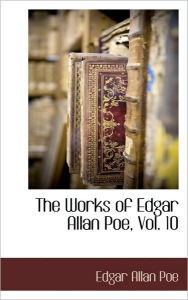 The Works Of Edgar Allan Poe, Vol. 10 - Edgar Allan Poe