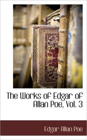 The Works Of Edgar Of Allan Poe, Vol. 3 - Edgar Allan Poe