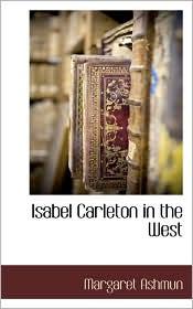 Isabel Carleton In The West - Margaret Ashmun