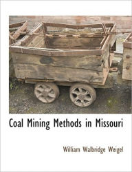 Coal Mining Methods In Missouri - William Walbridge Weigel