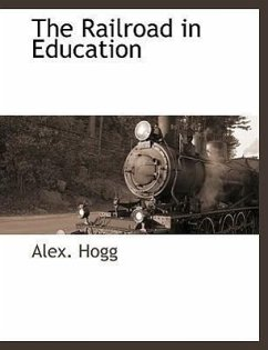 The Railroad in Education - Hogg, Alex