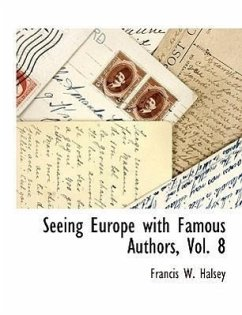 Seeing Europe with Famous Authors, Vol. 8 - Halsey, Francis W.