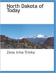 North Dakota Of Today - Zena Irma Trinka