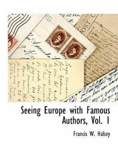 Seeing Europe with Famous Authors, Vol. 1 - Halsey, Francis W.