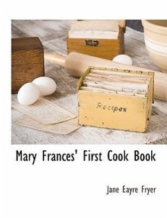 Mary Frances' First Cook Book - Fryer, Jane Eayre