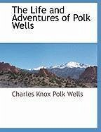 The Life and Adventures of Polk Wells - Herausgeber: Charles Knox Polk Wells, Knox Polk Wells Charles Knox Polk Wells