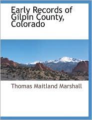 Early Records Of Gilpin County, Colorado - Thomas Maitland Marshall