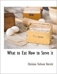 What to Eat, How to Serve It - Christine Terhune Herrick