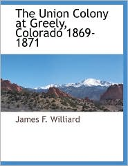 The Union Colony At Greely, Colorado 1869-1871