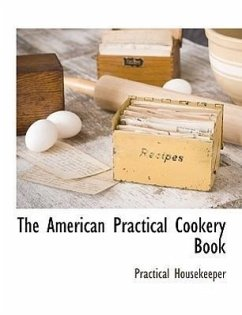 The American Practical Cookery Book - Housekeeper, Practical