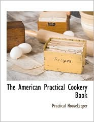 The American Practical Cookery Book - Practical Housekeeper