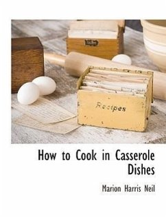How to Cook in Casserole Dishes - Neil, Marion Harris
