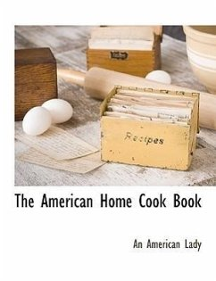 The American Home Cook Book - Lady, An American