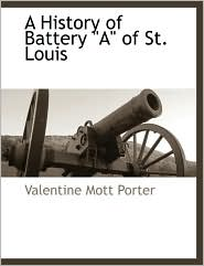 A History Of Battery A Of St. Louis - Valentine Mott Porter