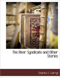 The River Syndicate And Other Stories - Charles E. Carryl