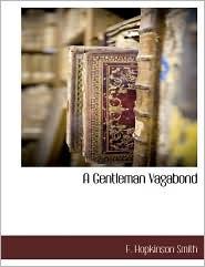 A Gentleman Vagabond - F. Hopkinson Smith