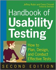 Handbook of Usability Testing: How to Plan, Design, and Conduct Effective Tests - Jeffrey Rubin, Dana Chisnell, Foreword by Jared Spool