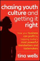 Chasing Youth Culture and Getting It Right: How Your Business Can Profit by Tapping Today's Most Powerful Trendsetters and Tastemakers