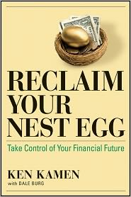 Reclaim Your Nest Egg: Take Control of Your Financial Future - Ken Kamen, With Dale Burg